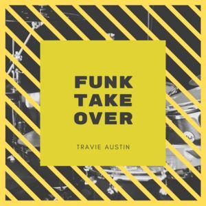 Travie Austin - Funk Take Over