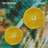 Dr Orange - Take