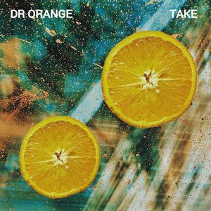 Dr Orange - Take