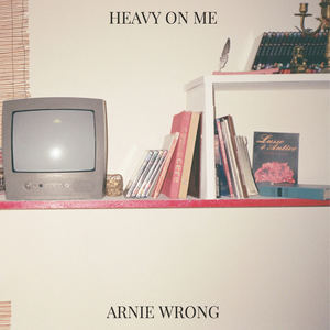 Arnie Wrong - Heavy On Me