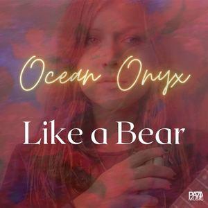 Ocean Onyx - Like a Bear