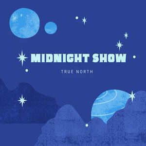 TRUE NORTH - MIDNIGHT SHOW