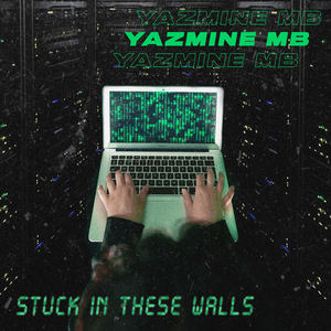 Yazmine MB - Stuck in These Walls