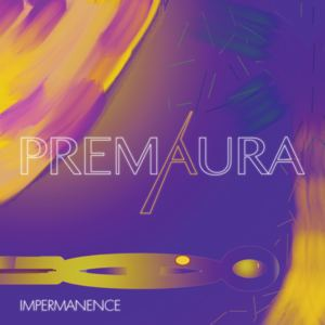 Premaura - Impermanence