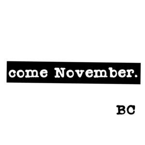 B C - Come November