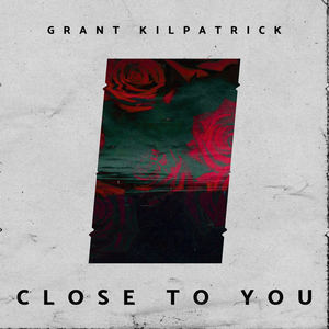 Grant Kilpatrick - Close to You