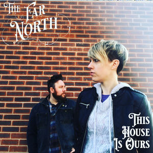 The Far North  - This House Is Ours