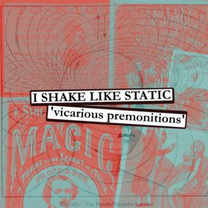 I Shake Like Static - Vicarious Premonitions