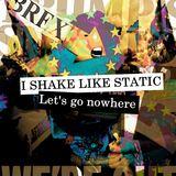 I Shake Like Static - Let's Go Nowhere