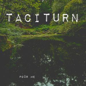 Poür Me - Taciturn
