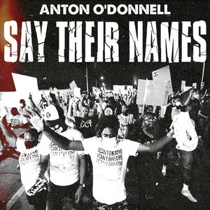 Anton O'Donnell - Say Their Names