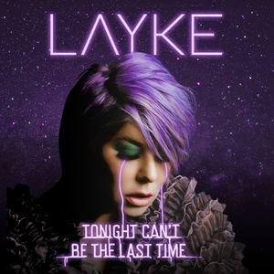 Layke - Tonight Can't Be the Last Time