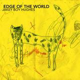 Jakey Boy Hughes  - Edge of the World  Part II
