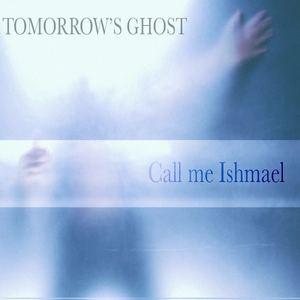 Tomorrow's Ghost - Call me Ishmael