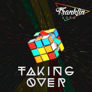 Franklin Lake  - Taking Over