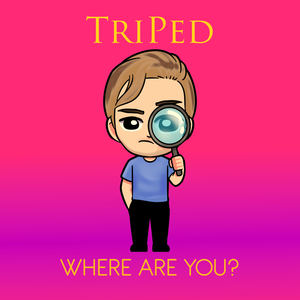 TriPed - Where Are You?