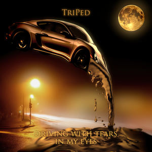 TriPed - Driving With Tears In My Eyes