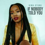 Kima Otung - If Nobody Told You