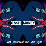 Wet Flannel & The Extra Digits - Cash Money