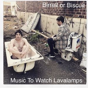 Birrell or Biscuit - Music to Watch Lavalamps