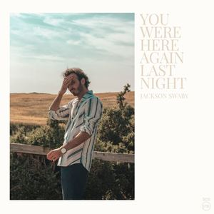 Jackson Swaby - You Were Here Again Last Night