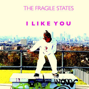 The Fragile States - I like You