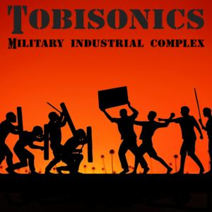 tobisonics - Military Industrial Complex