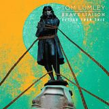 Tom Lumley And The Brave Liaison - Better Than This