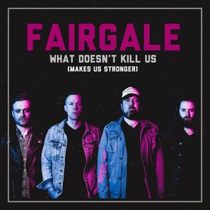 Fairgale - What Doesn't Kill Us (Makes Us Stronger)