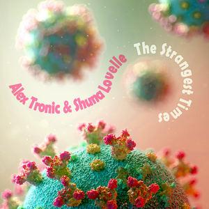 Alex Tronic Ft Shuna Lovelle - The Strangest Times