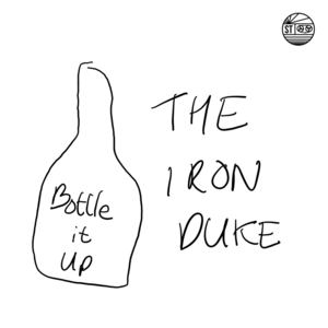 The Iron Duke - Bottle It Up