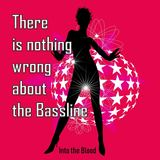 Into the Blood - There is nothing wrong about the Bassline