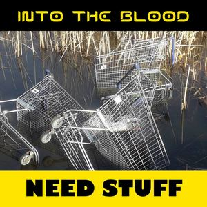 Into the Blood - Need Stuff