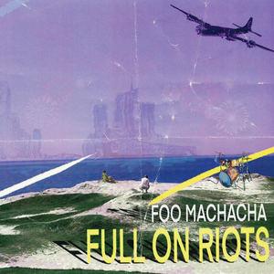Foo Machacha - Full on Riots