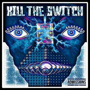 ADMISSIONS - Kill The Switch