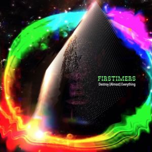 Firstimers - Destroy (Almost) Everything