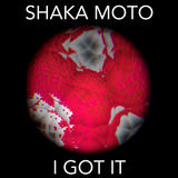 Shaka Moto - Shaka Moto - I Got It [Zaftig Sounds]