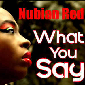 Nubian Red - What You Say