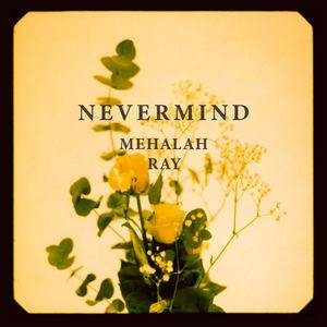 Mehalah Ray - Nevermind
