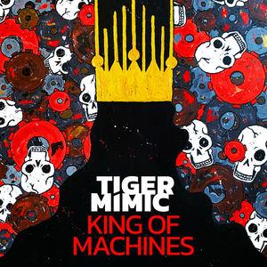 Tiger Mimic - King Of Machines