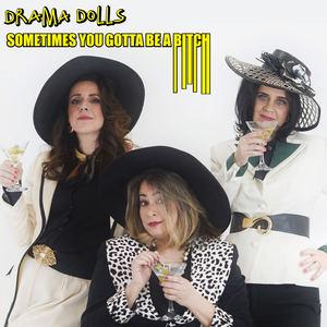 Drama Dolls - Sometimes You Gotta Be A Bitch