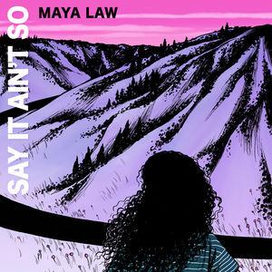 Maya Law - Say It Ain't So