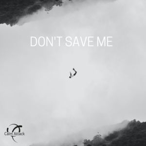 Calm Attack - Don't Save Me