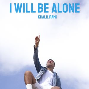 KHALIL RAMI - I will be Alone