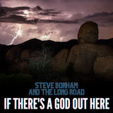 Steve Bonham and The Long Road - If There's A God Out Here