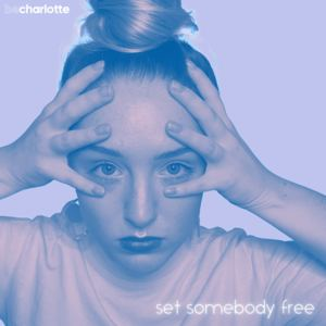 Be Charlotte - Set Somebody Free