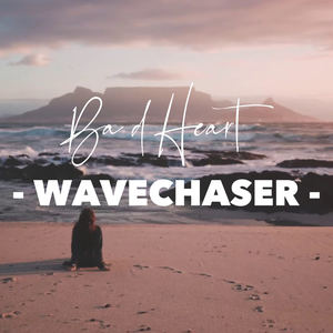 BAD HEART - WAVECHASER