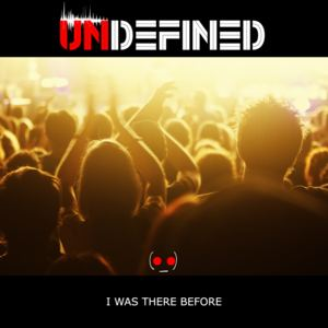 Undefined Music -  I Was There Before