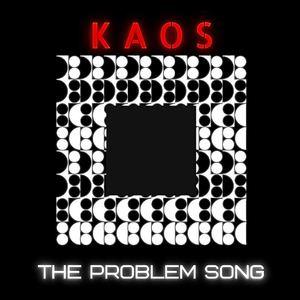 Kaos  - The Problem Song