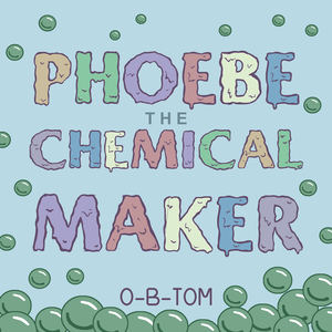 O-B-TOM - Phoebe The Chemical Maker
